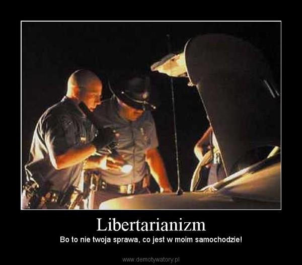 Libertarianizm – Bo to nie twoja sprawa, co jest w moim samochodzie!