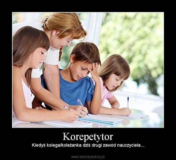 Korepetytor – Kiedyś kolega/koleżanka dziś drugi zawód nauczyciela...