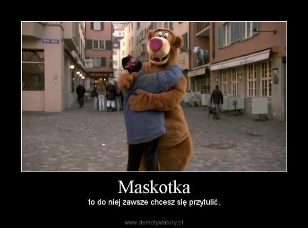 Maskotka – to do niej zawsze chcesz się przytulić.