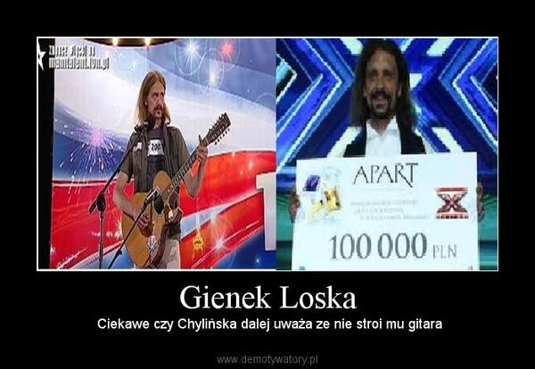 Gienek Loska – Ciekawe czy Chylińska dalej uważa ze nie stroi mu gitara