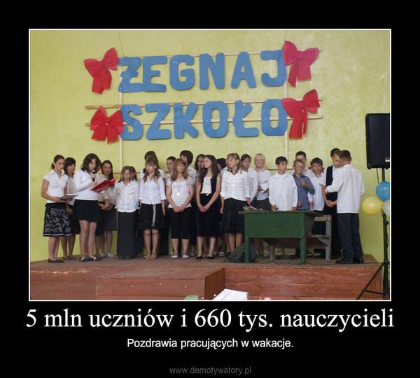 5 mln uczniów i 660 tys. nauczycieli – Pozdrawia pracujących w wakacje.