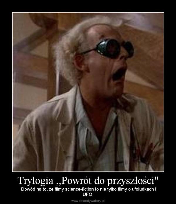"""Trylogia ,,Powrót do przyszłości"""" – Dowód na to, że filmy science-fiction to nie tylko filmy o ufoludkach iUFO."""
