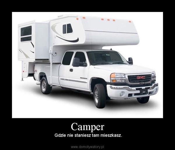 Camper – Gdzie nie staniesz tam mieszkasz.