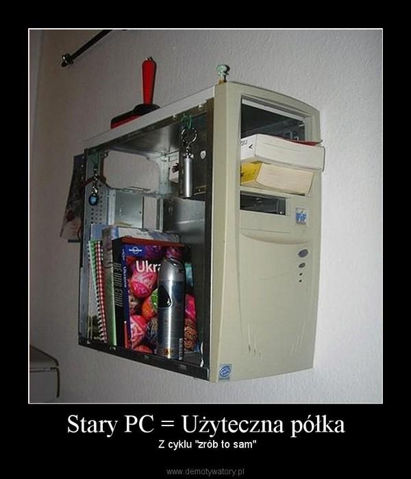 """Stary PC = Użyteczna półka – Z cyklu """"zrób to sam"""""""