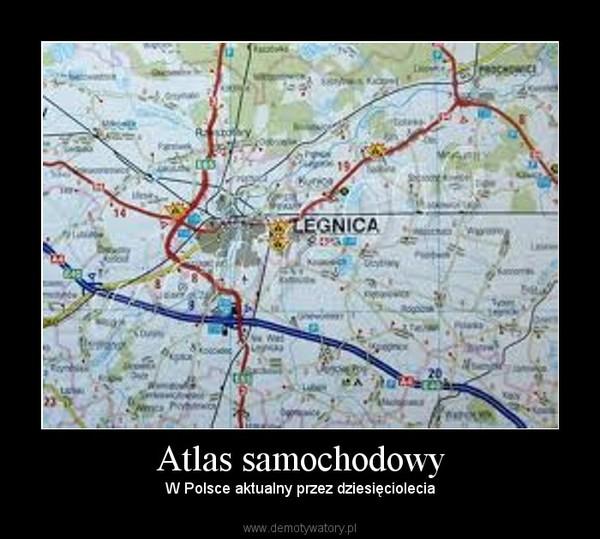 Atlas samochodowy – W Polsce aktualny przez dziesięciolecia