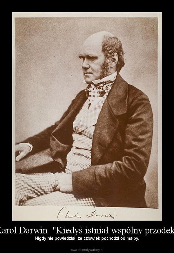 """Karol Darwin  """"Kiedyś istniał wspólny przodek"""" – Nigdy nie powiedział, że człowiek pochodzi od małpy."""