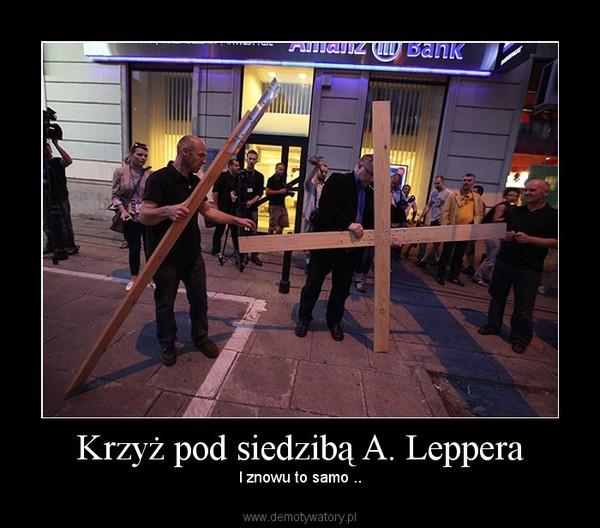Krzyż pod siedzibą A. Leppera – I znowu to samo ..