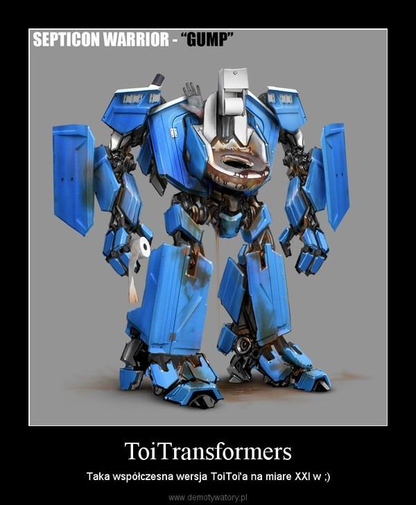 ToiTransformers – Taka współczesna wersja ToiToi'a na miare XXI w ;)