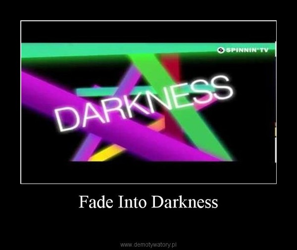 Fade Into Darkness –