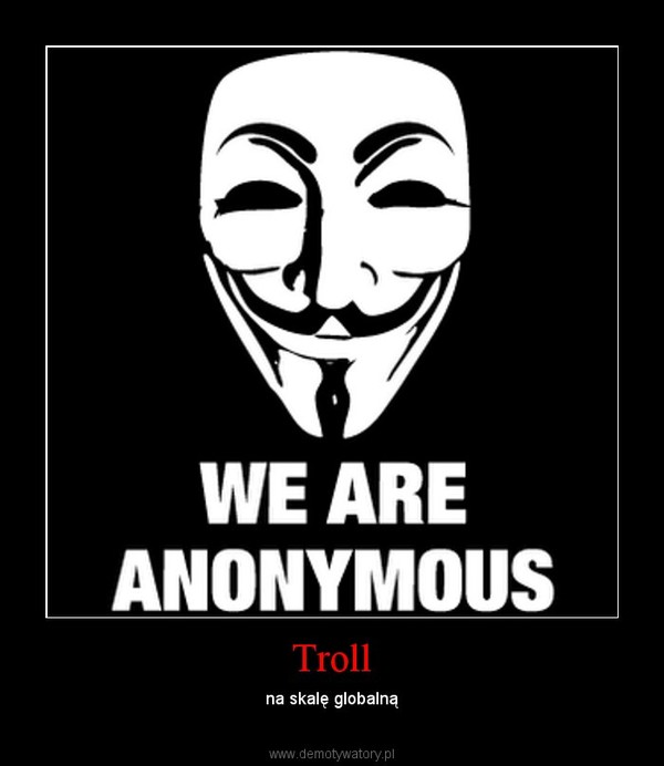 Troll – na skalę globalną