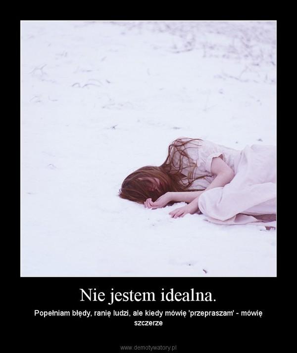 Nie jestem idealna. – Popełniam błędy, ranię ludzi, ale kiedy mówię 'przepraszam' - mówię szczerze