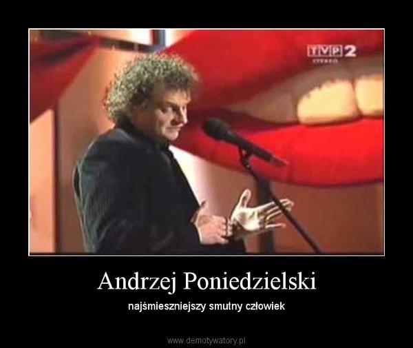 Andrzej Poniedzielski – najśmieszniejszy smutny człowiek
