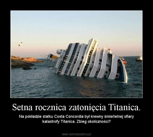 Setna rocznica zatonięcia Titanica. – Na pokładzie statku Costa Concordia był krewny śmiertelnej ofiary katastrofy Titanica. Zbieg okoliczności?
