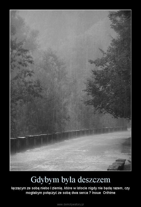 Gdybym była deszczem – łączącym ze sobą niebo i ziemię, które w istocie nigdy nie będą razem, czy mogłabym połączyć ze sobą dwa serca ? Inoue  Orihime