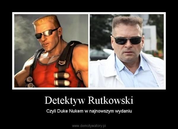Detektyw Rutkowski – Czyli Duke Nukem w najnowszym wydaniu