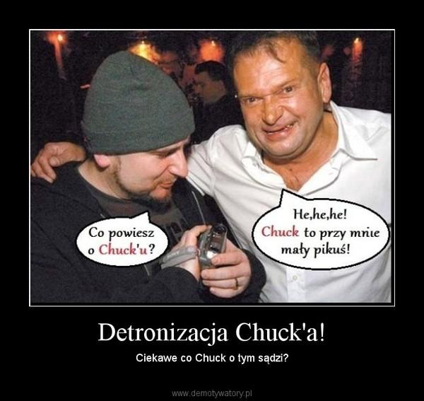Detronizacja Chuck'a! – Ciekawe co Chuck o tym sądzi?