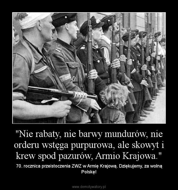 """""""Nie rabaty, nie barwy mundurów, nie orderu wstęga purpurowa, ale skowyt i krew spod pazurów, Armio Krajowa."""" – 70. rocznica przeistoczenia ZWZ w Armię Krajową. Dziękujemy, za wolną Polskę!"""