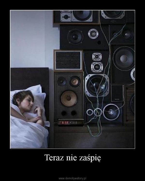 Teraz nie zaśpię –