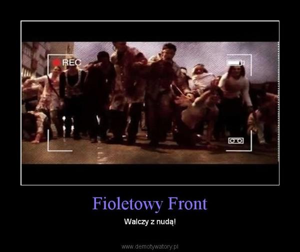 Fioletowy Front – Walczy z nudą!