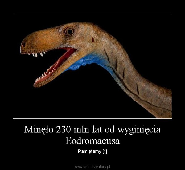 Minęło 230 mln lat od wyginięcia Eodromaeusa – Pamiętamy [*]