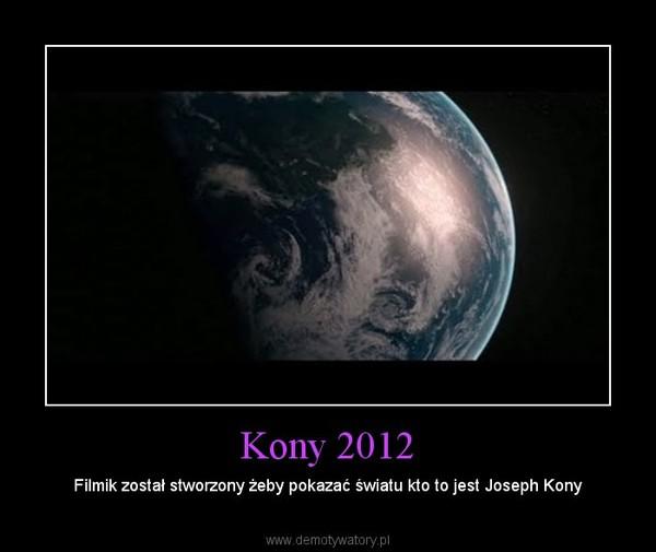 Kony 2012 – Filmik został stworzony żeby pokazać światu kto to jest Joseph Kony
