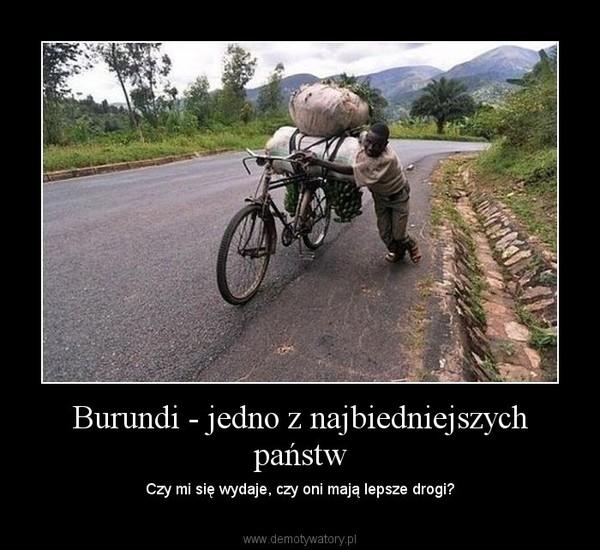 Burundi - jedno z najbiedniejszych państw – Czy mi się wydaje, czy oni mają lepsze drogi?