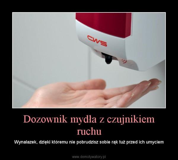 Dozownik mydła z czujnikiem ruchu – Wynalazek, dzięki któremu nie pobrudzisz sobie rąk tuż przed ich umyciem