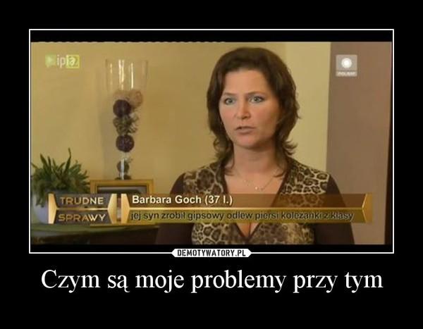 Czym są moje problemy przy tym –
