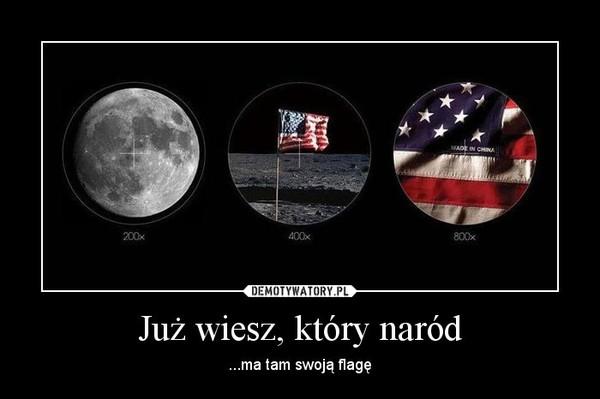 Już wiesz, który naród – ...ma tam swoją flagę