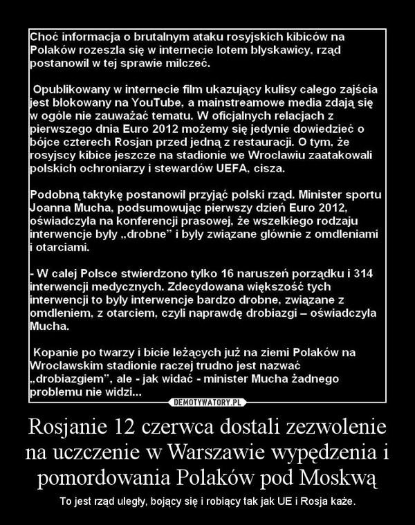 Rosjanie 12 czerwca dostali zezwolenie na uczczenie w Warszawie wypędzenia i pomordowania Polaków pod Moskwą – To jest rząd uległy, bojący się i robiący tak jak UE i Rosja każe.