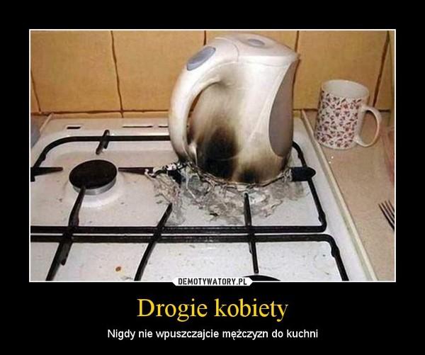 Drogie kobiety – Nigdy nie wpuszczajcie mężczyzn do kuchni