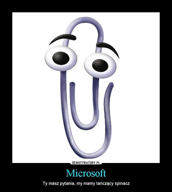 Microsoft – Ty masz pytania, my mamy tańczący spinacz