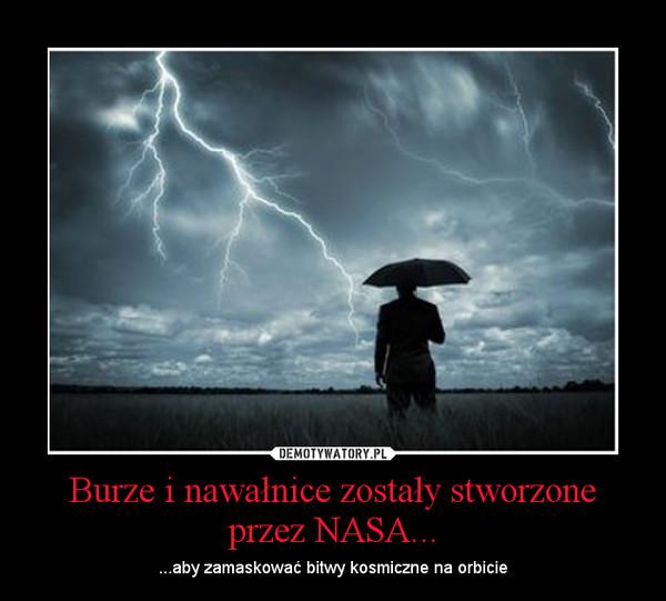 Burze i nawałnice zostały stworzone przez NASA... – ...aby zamaskować bitwy kosmiczne na orbicie