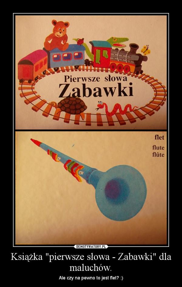 """Książka """"pierwsze słowa - Zabawki"""" dla maluchów. – Ale czy na pewno to jest flet? :)"""