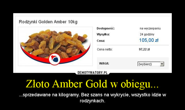 Złoto Amber Gold w obiegu... – ...sprzedawane na kilogramy. Bez szans na wykrycie, wszystko idzie w rodzynkach.