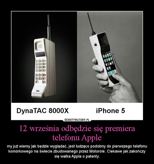 12 września odbędzie się premiera telefonu Apple – my już wiemy jak będzie wyglądać, jest łudząco podobny do pierwszego telefonu komórkowego na świecie zbudowanego przez Motorole. Ciekawe jak zakończy się walka Appla o patenty.