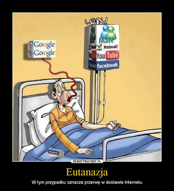 Eutanazja – W tym przypadku oznacza przerwę w dostawie Internetu