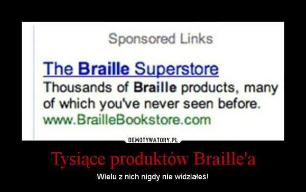 Tysiące produktów Braille'a – Wielu z nich nigdy nie widziałeś!