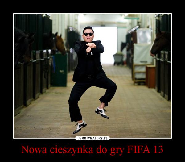 Nowa cieszynka do gry FIFA 13 –