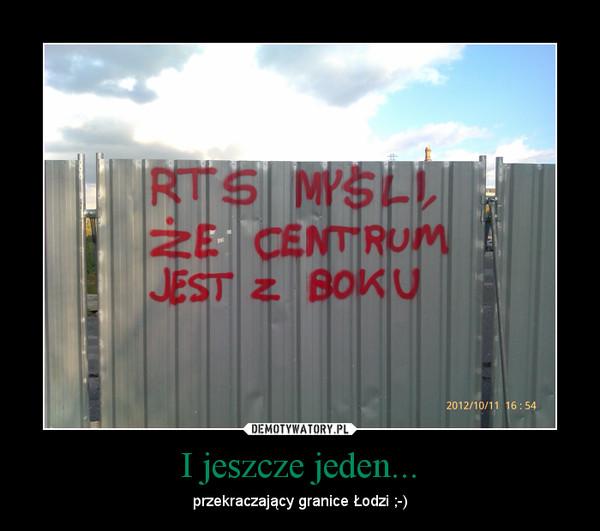 I jeszcze jeden... – przekraczający granice Łodzi ;-)
