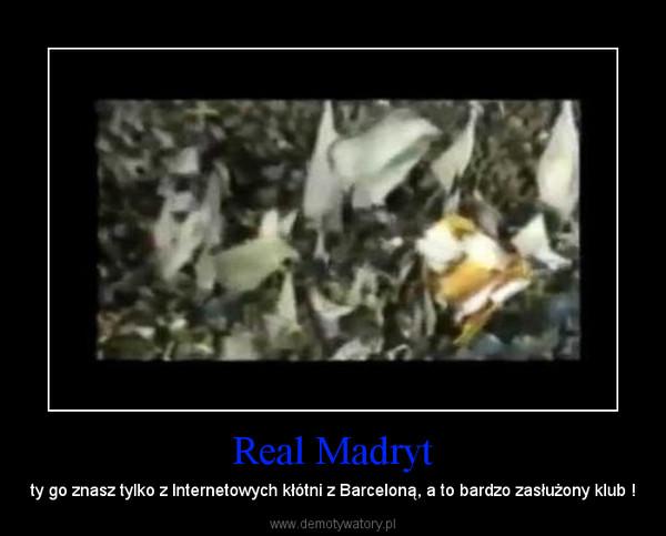 Real Madryt – ty go znasz tylko z Internetowych kłótni z Barceloną, a to bardzo zasłużony klub !