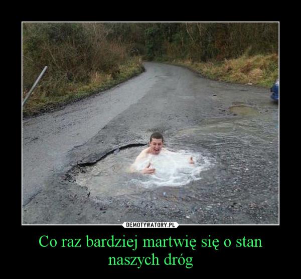 Co raz bardziej martwię się o stan naszych dróg –