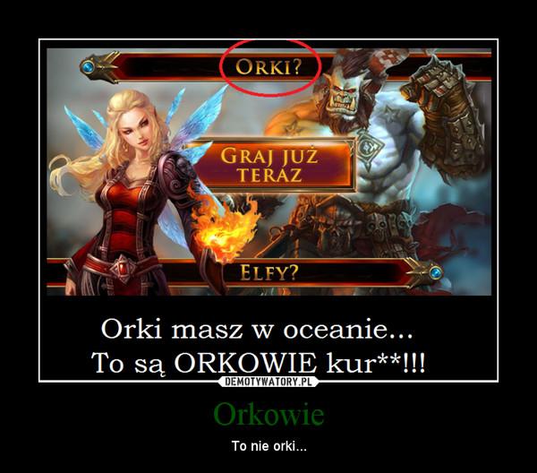 Orkowie – To nie orki...