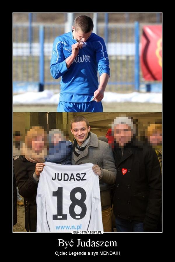 Być Judaszem – Ojciec Legenda a syn MENDA!!!