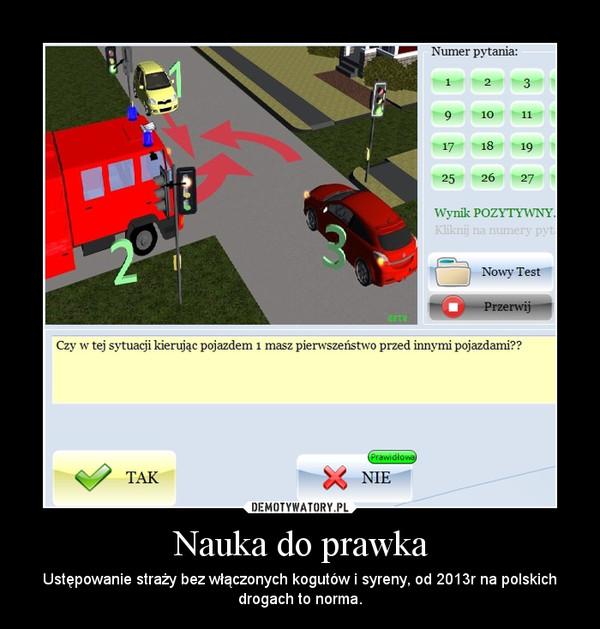 Nauka do prawka – Ustępowanie straży bez włączonych kogutów i syreny, od 2013r na polskich drogach to norma.