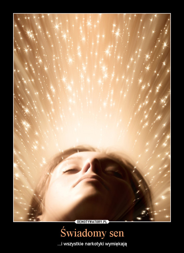 Świadomy sen – ...i wszystkie narkotyki wymiękają