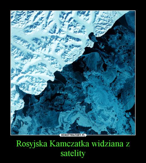 Rosyjska Kamczatka widziana z satelity