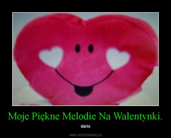 Moje Piękne Melodie Na Walentynki. – dario