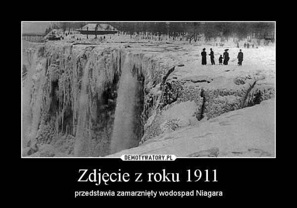 Zdjęcie z roku 1911 – przedstawia zamarznięty wodospad Niagara