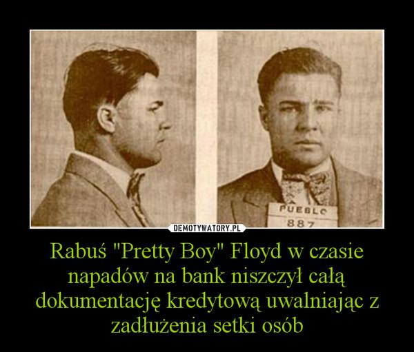 """Rabuś """"Pretty Boy"""" Floyd w czasie napadów na bank niszczył całą dokumentację kredytową uwalniając z zadłużenia setki osób –"""